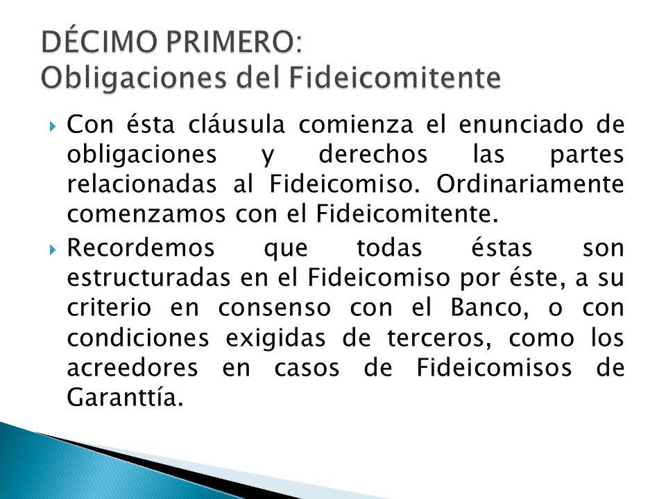 Con ésta cláusula comienza el enunciado de obligaciones y derechos las partes relacionadas al Fideicomiso. Ordinariamente comenzamos con el Fideicomit