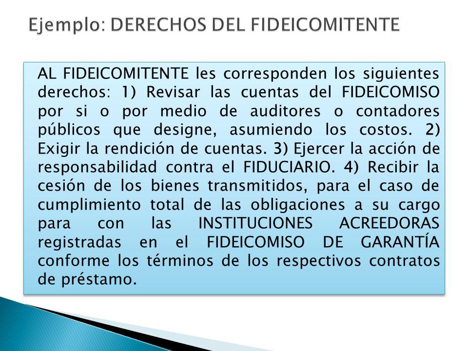 AL FIDEICOMITENTE les corresponden los siguientes derechos: 1) Revisar las cuentas del FIDEICOMISO por si o por medio de auditores o contadores públic