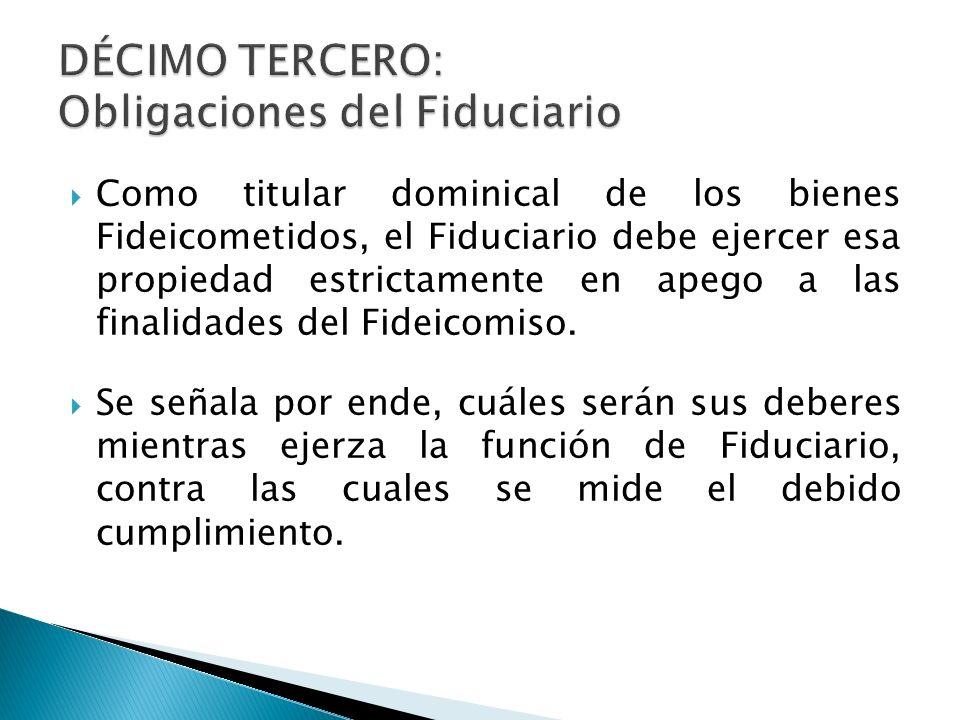 Como titular dominical de los bienes Fideicometidos, el Fiduciario debe ejercer esa propiedad estrictamente en apego a las finalidades del Fideicomiso