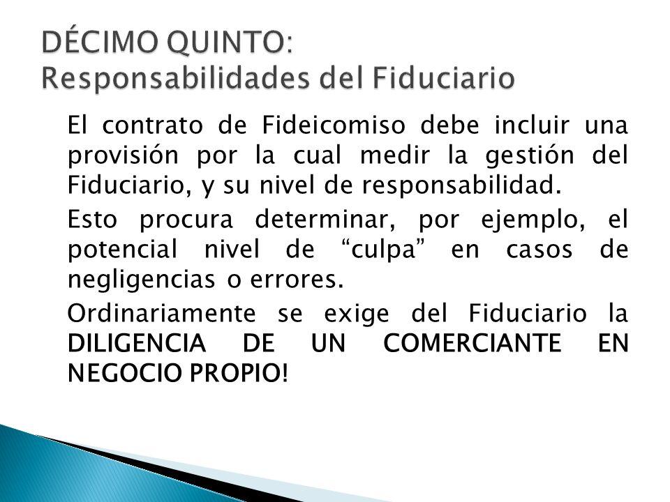 El contrato de Fideicomiso debe incluir una provisión por la cual medir la gestión del Fiduciario, y su nivel de responsabilidad. Esto procura determi