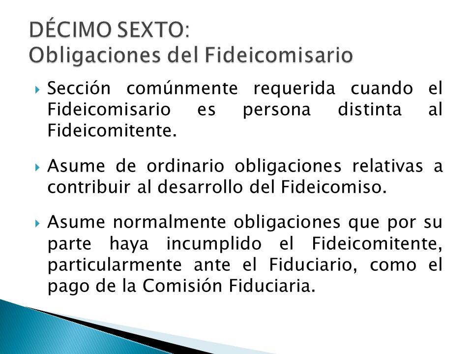 Sección comúnmente requerida cuando el Fideicomisario es persona distinta al Fideicomitente. Asume de ordinario obligaciones relativas a contribuir al