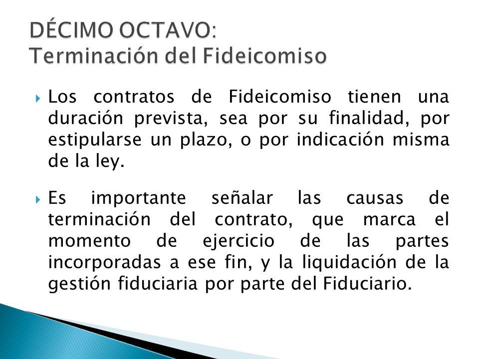 Los contratos de Fideicomiso tienen una duración prevista, sea por su finalidad, por estipularse un plazo, o por indicación misma de la ley. Es import