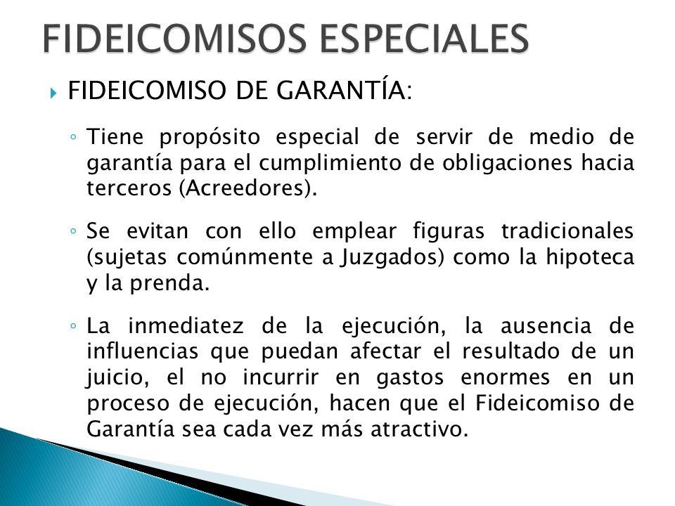 FIDEICOMISO DE GARANTÍA: Tiene propósito especial de servir de medio de garantía para el cumplimiento de obligaciones hacia terceros (Acreedores). Se