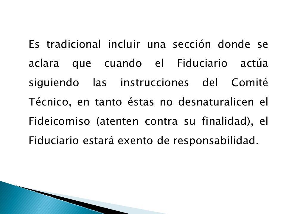 Es tradicional incluir una sección donde se aclara que cuando el Fiduciario actúa siguiendo las instrucciones del Comité Técnico, en tanto éstas no de