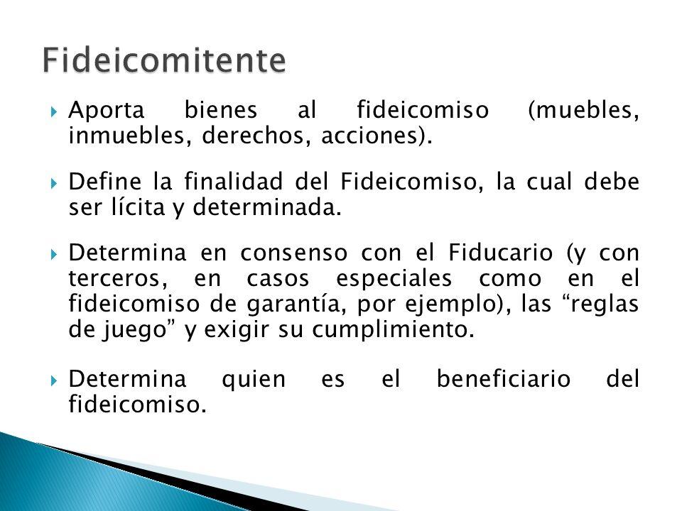 Aporta bienes al fideicomiso (muebles, inmuebles, derechos, acciones). Define la finalidad del Fideicomiso, la cual debe ser lícita y determinada. Det