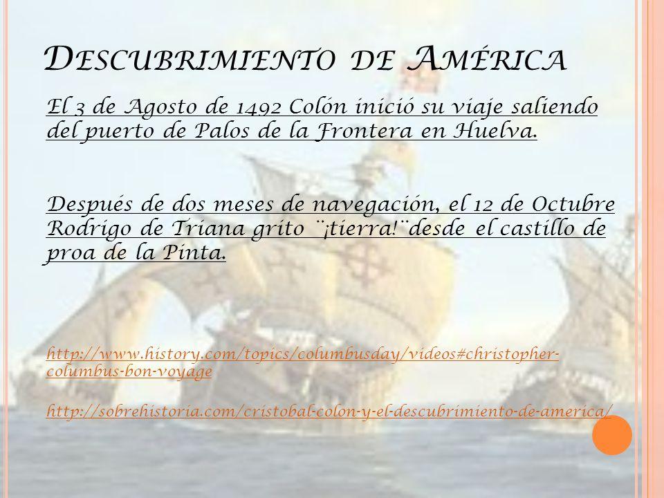 D ESCUBRIMIENTO DE A MÉRICA El 3 de Agosto de 1492 Colón inició su viaje saliendo del puerto de Palos de la Frontera en Huelva. Después de dos meses d