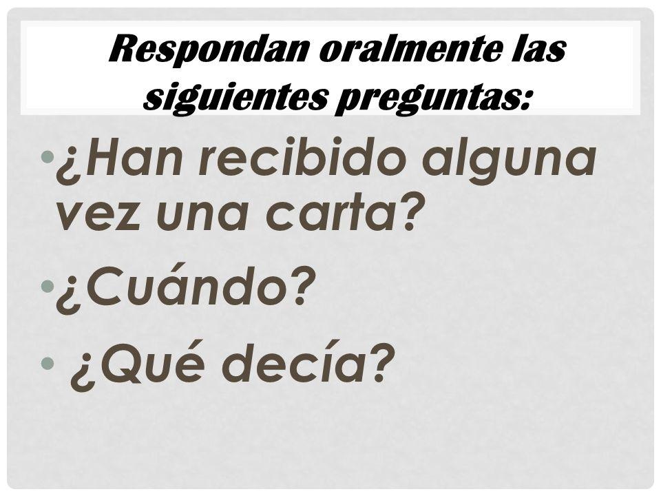 ¿Han recibido alguna vez una carta? ¿Cuándo? ¿Qué decía? Respondan oralmente las siguientes preguntas: