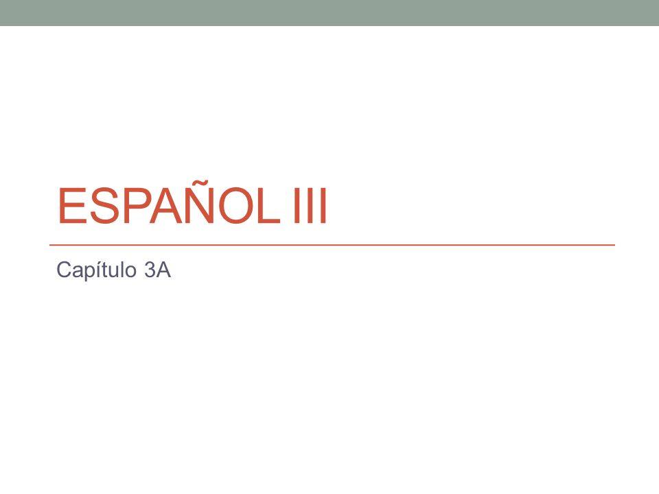 ESPAÑOL III Capítulo 3A