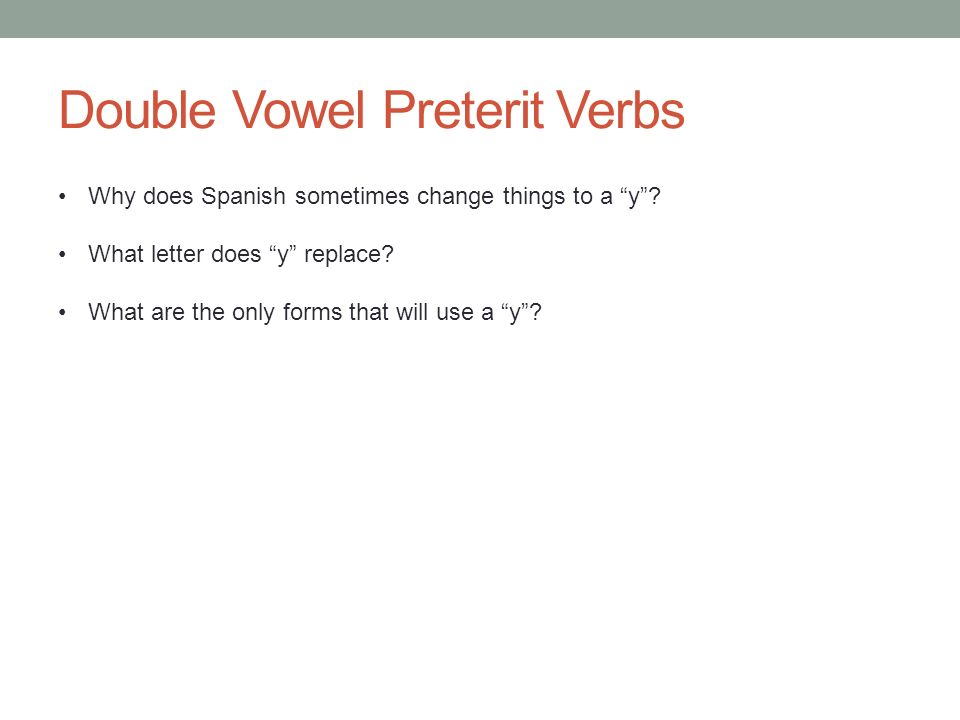 Double Vowel Preterit Verbs Why does Spanish sometimes change things to a y.