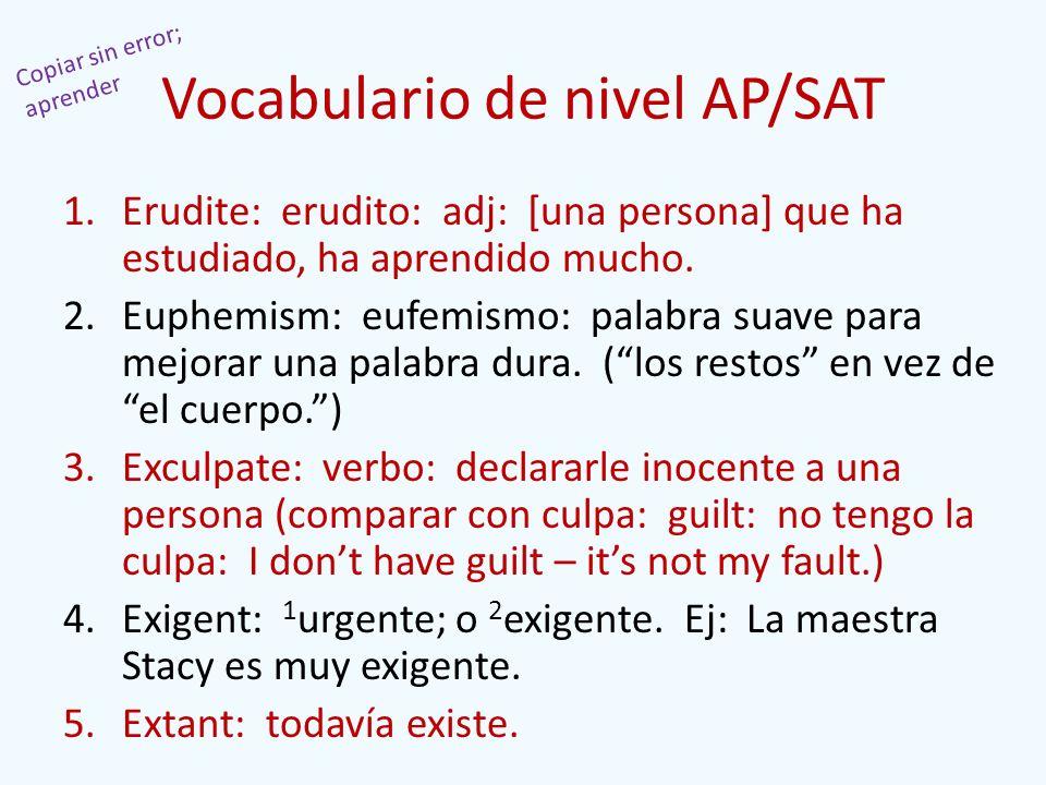 Vocabulario de nivel AP/SAT 1.Erudite: erudito: adj: [una persona] que ha estudiado, ha aprendido mucho. 2.Euphemism: eufemismo: palabra suave para me