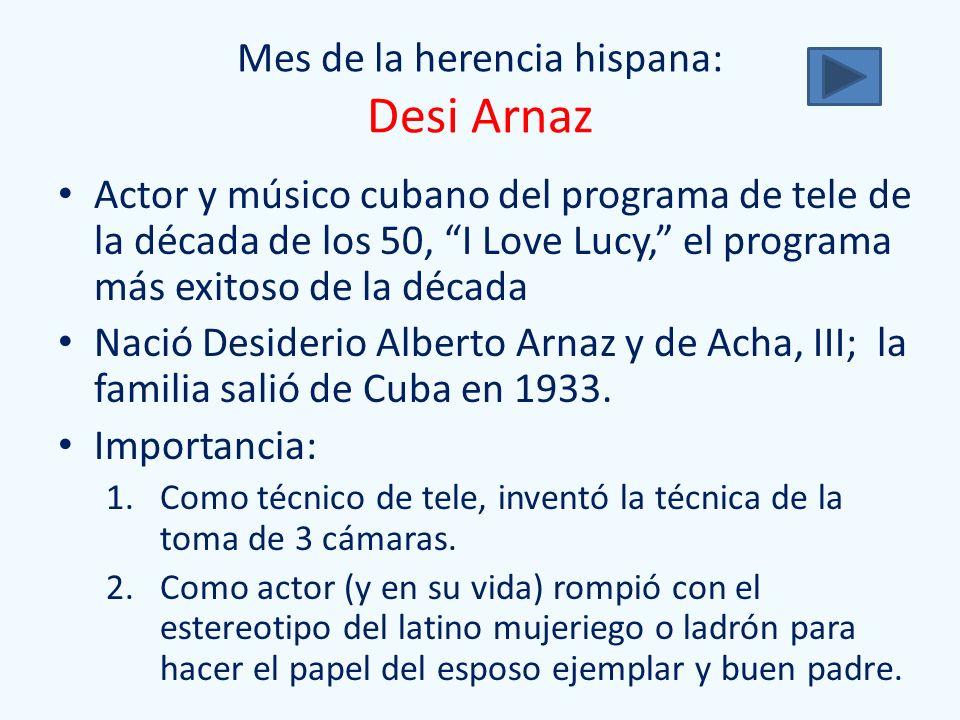 Mes de la herencia hispana: Desi Arnaz Actor y músico cubano del programa de tele de la década de los 50, I Love Lucy, el programa más exitoso de la d