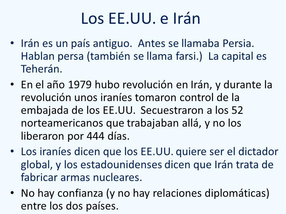 Los EE.UU. e Irán Irán es un país antiguo. Antes se llamaba Persia. Hablan persa (también se llama farsi.) La capital es Teherán. En el año 1979 hubo