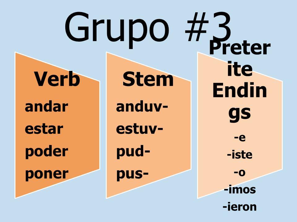 Grupo #3 Verb andar estar poder poner Stem anduv- estuv- pud- pus- Preter ite Endin gs -e -iste -o -imos -ieron