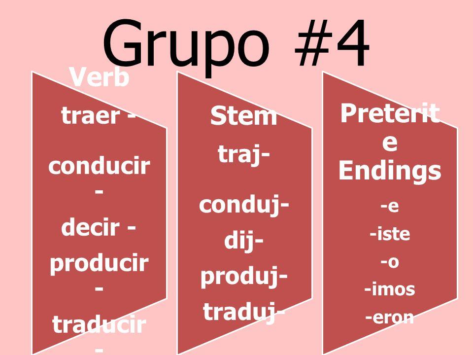 Grupo #4 Verb traer - conducir - decir - producir - traducir - Stem traj- conduj- dij- produj- traduj- Preterit e Endings -e -iste -o -imos -eron