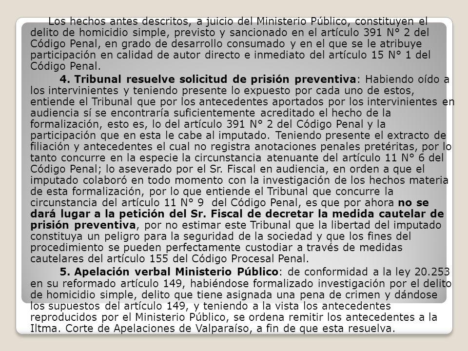 Los hechos antes descritos, a juicio del Ministerio Público, constituyen el delito de homicidio simple, previsto y sancionado en el artículo 391 N° 2