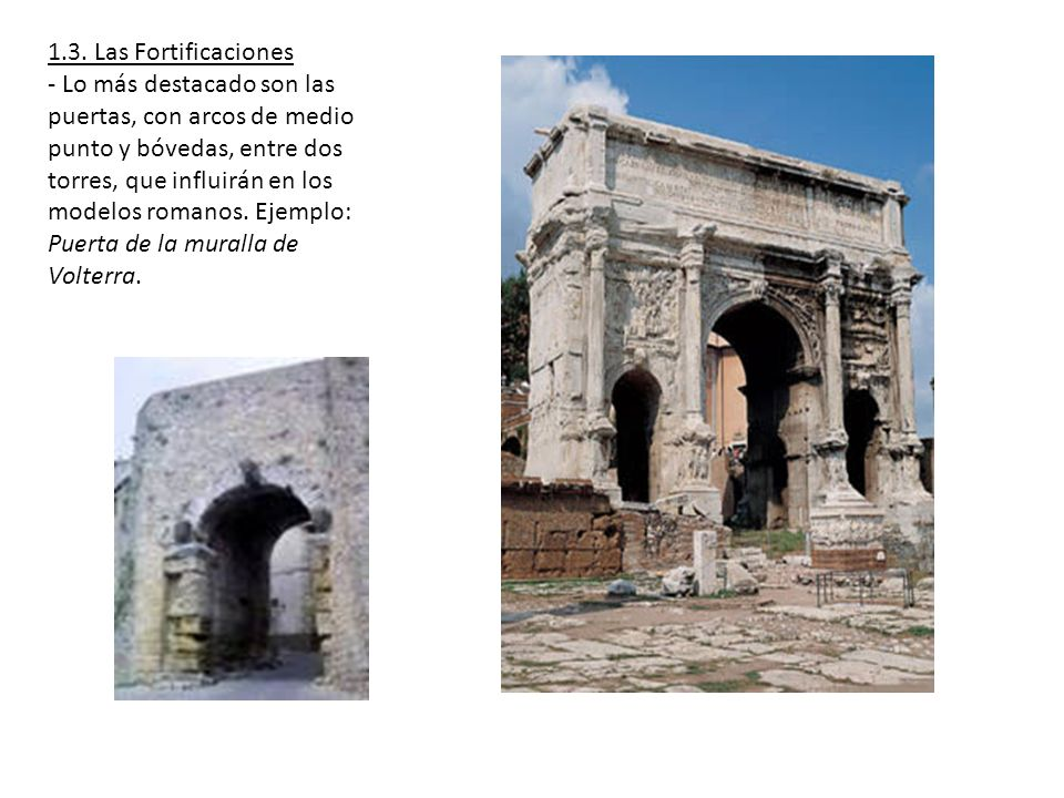 1.3. Las Fortificaciones - Lo más destacado son las puertas, con arcos de medio punto y bóvedas, entre dos torres, que influirán en los modelos romano