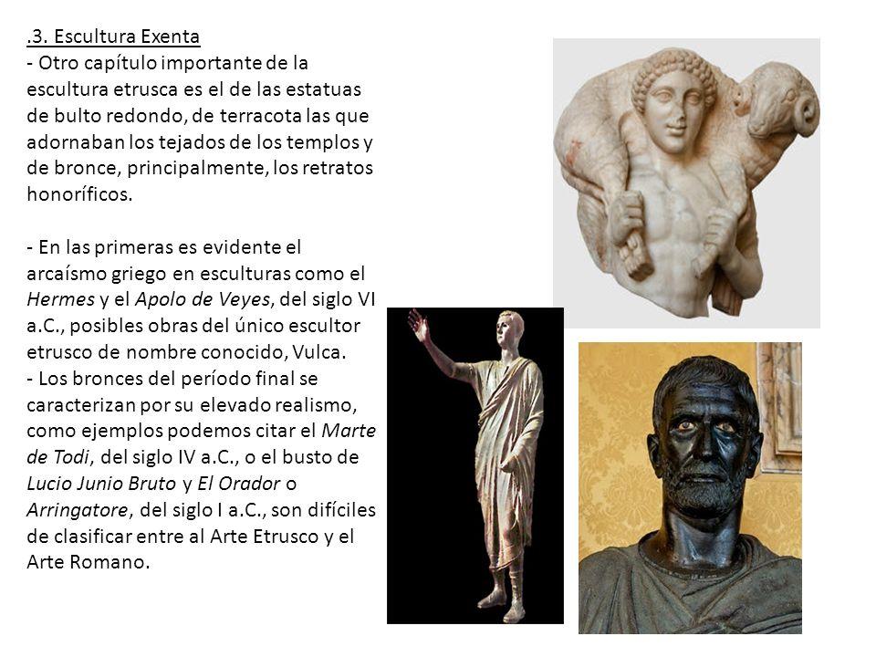 .3. Escultura Exenta - Otro capítulo importante de la escultura etrusca es el de las estatuas de bulto redondo, de terracota las que adornaban los tej