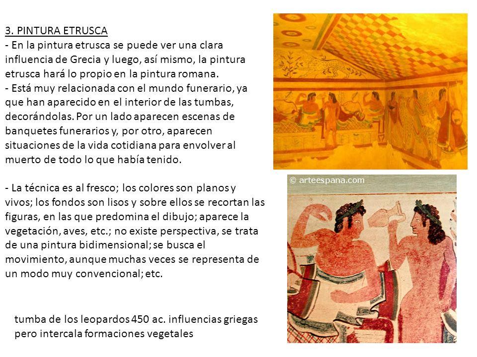 3. PINTURA ETRUSCA - En la pintura etrusca se puede ver una clara influencia de Grecia y luego, así mismo, la pintura etrusca hará lo propio en la pin