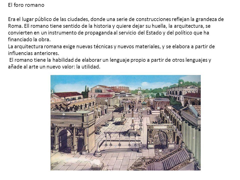El foro romano Era el lugar público de las ciudades, donde una serie de construcciones reflejan la grandeza de Roma. Ell romano tiene sentido de la hi