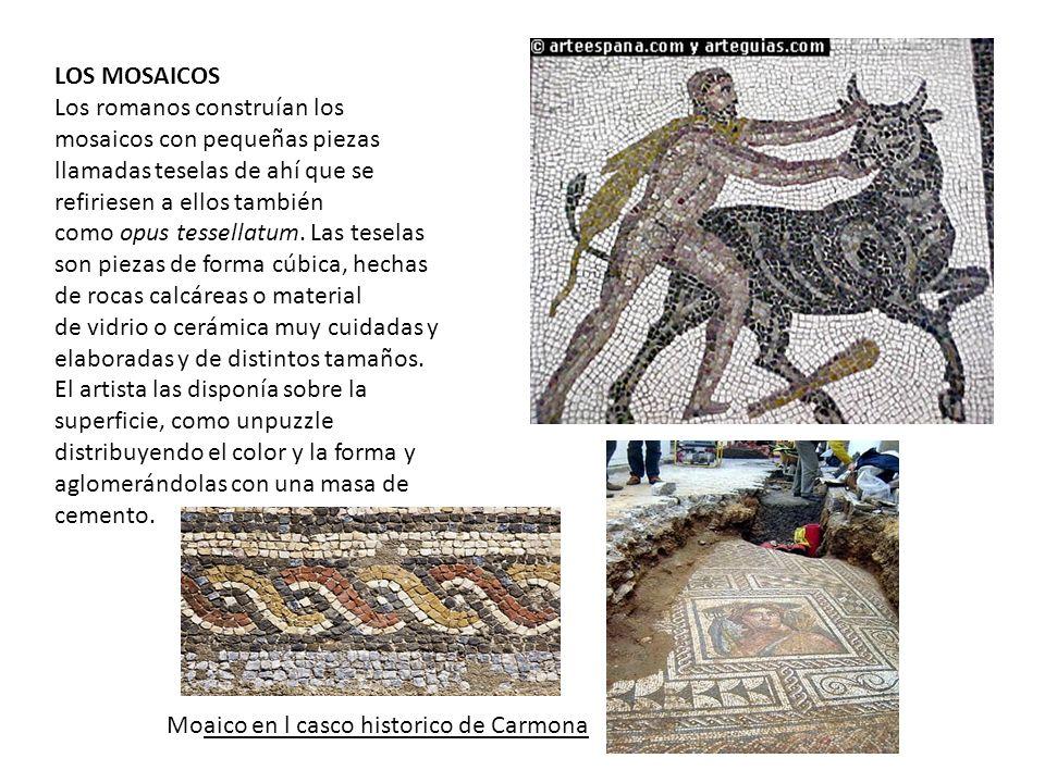 LOS MOSAICOS Los romanos construían los mosaicos con pequeñas piezas llamadas teselas de ahí que se refiriesen a ellos también como opus tessellatum.
