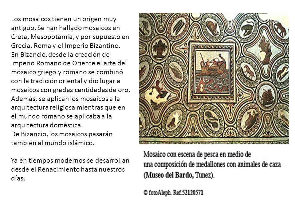 Los mosaicos tienen un origen muy antiguo. Se han hallado mosaicos en Creta, Mesopotamia, y por supuesto en Grecia, Roma y el Imperio Bizantino. En Bi