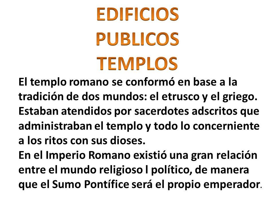 El templo romano se conformó en base a la tradición de dos mundos: el etrusco y el griego. Estaban atendidos por sacerdotes adscritos que administraba