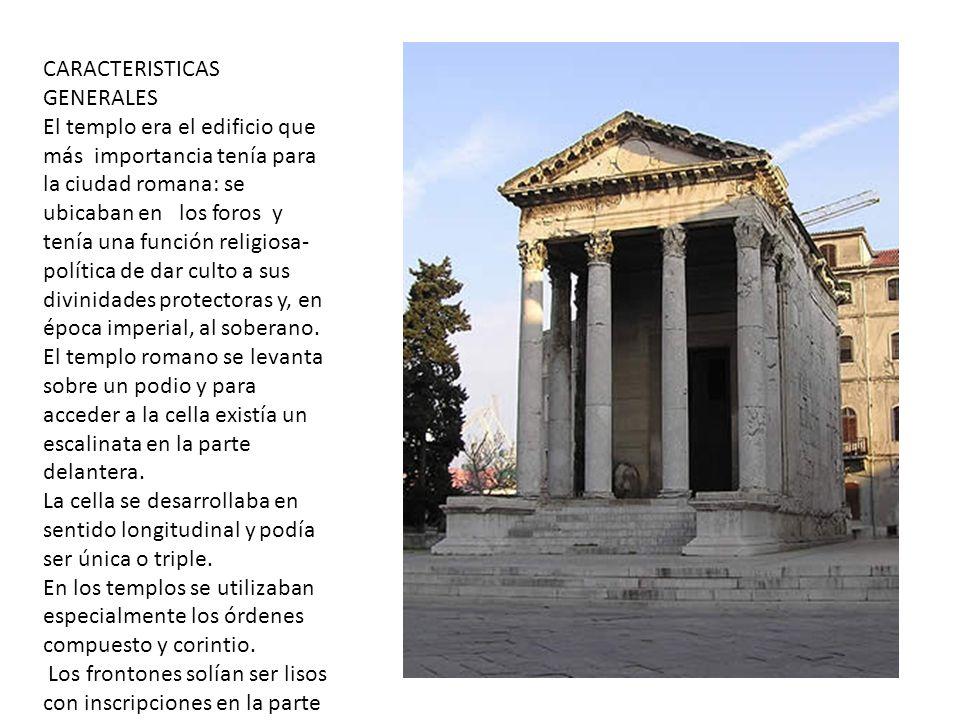 CARACTERISTICAS GENERALES El templo era el edificio que más importancia tenía para la ciudad romana: se ubicaban en los foros y tenía una función reli