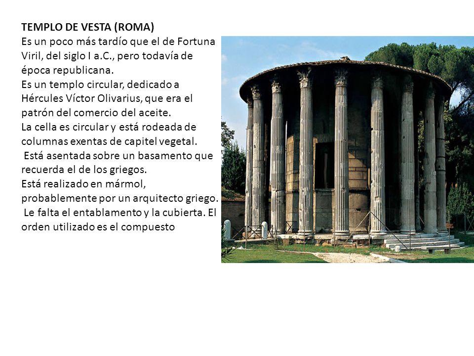 TEMPLO DE VESTA (ROMA) Es un poco más tardío que el de Fortuna Viril, del siglo I a.C., pero todavía de época republicana. Es un templo circular, dedi