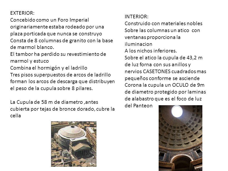 EXTERIOR: Concebido como un Foro Imperial originariamente estaba rodeado por una plaza porticada que nunca se construyo Consta de 8 columnas de granit