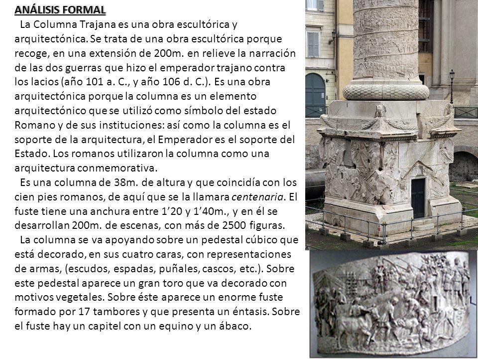 ANÁLISIS FORMALANÁLISIS FORMAL La Columna Trajana es una obra escultórica y arquitectónica. Se trata de una obra escultórica porque recoge, en una ext