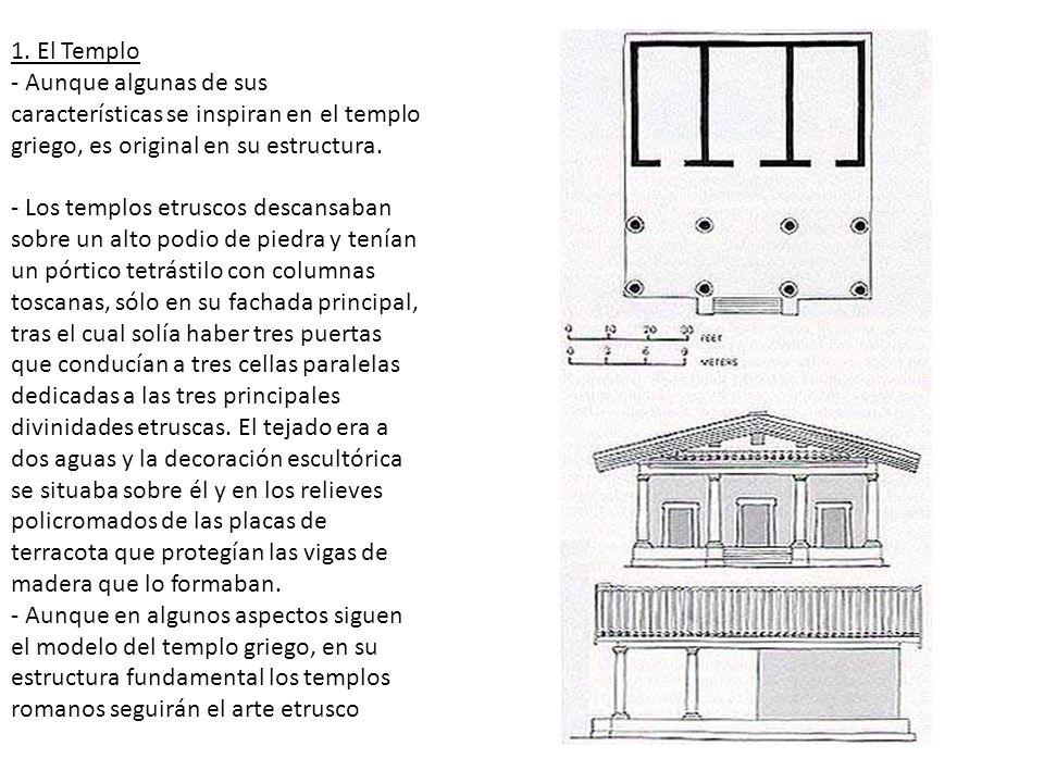 1. El Templo - Aunque algunas de sus características se inspiran en el templo griego, es original en su estructura. - Los templos etruscos descansaban
