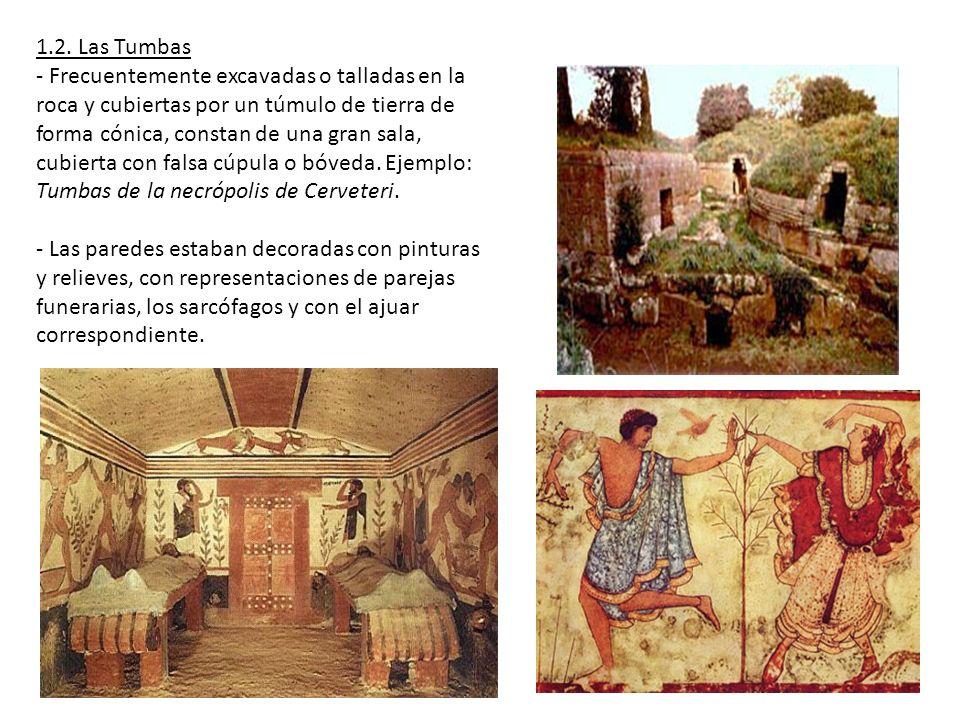 1.2. Las Tumbas - Frecuentemente excavadas o talladas en la roca y cubiertas por un túmulo de tierra de forma cónica, constan de una gran sala, cubier