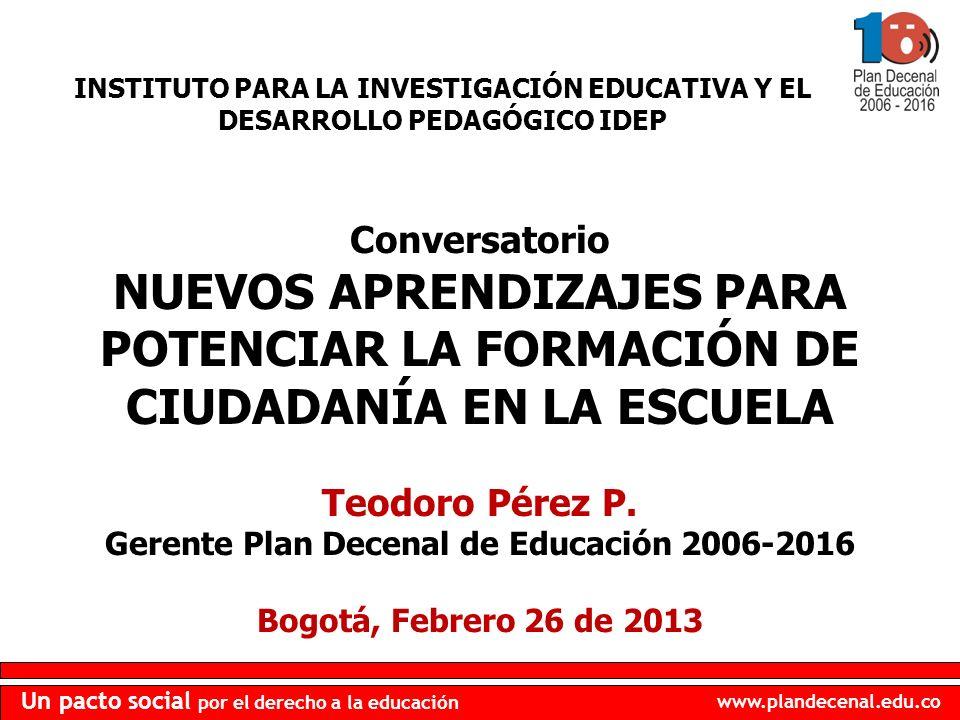 www.plandecenal.edu.co Un pacto social por el derecho a la educación Conversatorio NUEVOS APRENDIZAJES PARA POTENCIAR LA FORMACIÓN DE CIUDADANÍA EN LA