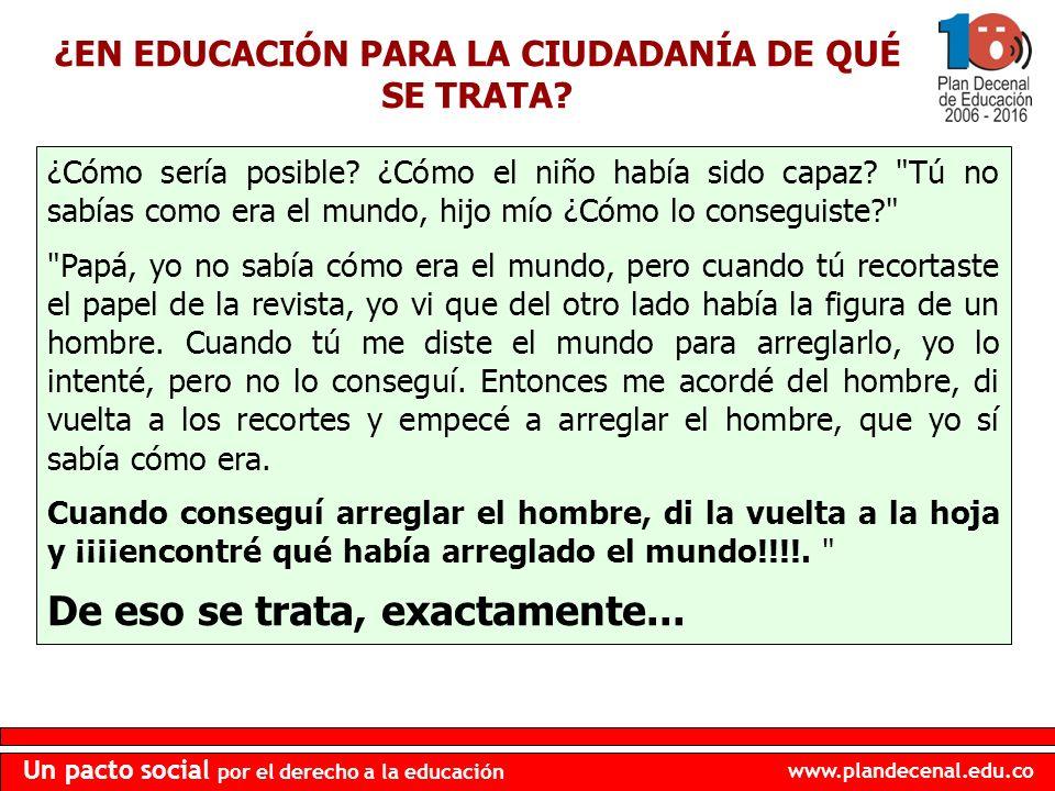 www.plandecenal.edu.co Un pacto social por el derecho a la educación ¿Cómo sería posible? ¿Cómo el niño había sido capaz?