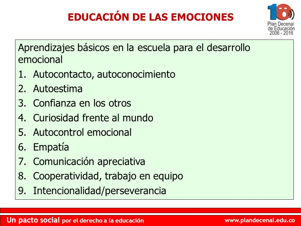 www.plandecenal.edu.co Un pacto social por el derecho a la educación EDUCACIÓN DE LAS EMOCIONES Aprendizajes básicos en la escuela para el desarrollo