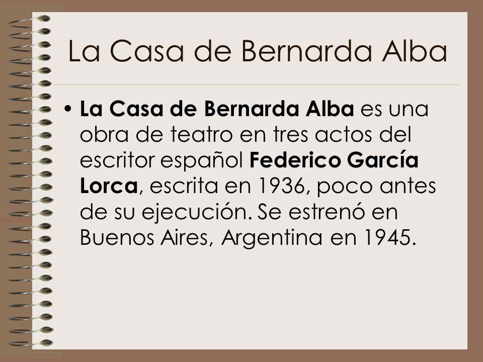 La Casa de Bernarda Alba La Casa de Bernarda Alba es una obra de teatro en tres actos del escritor español Federico García Lorca, escrita en 1936, poc