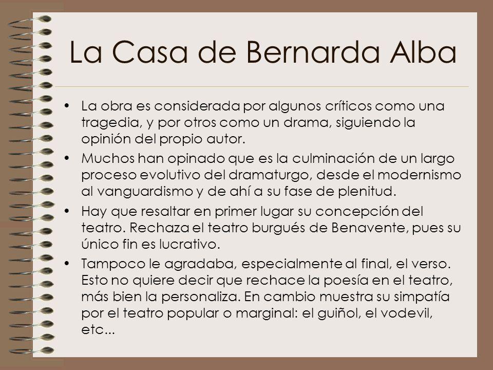 La Casa de Bernarda Alba La obra es considerada por algunos críticos como una tragedia, y por otros como un drama, siguiendo la opinión del propio aut
