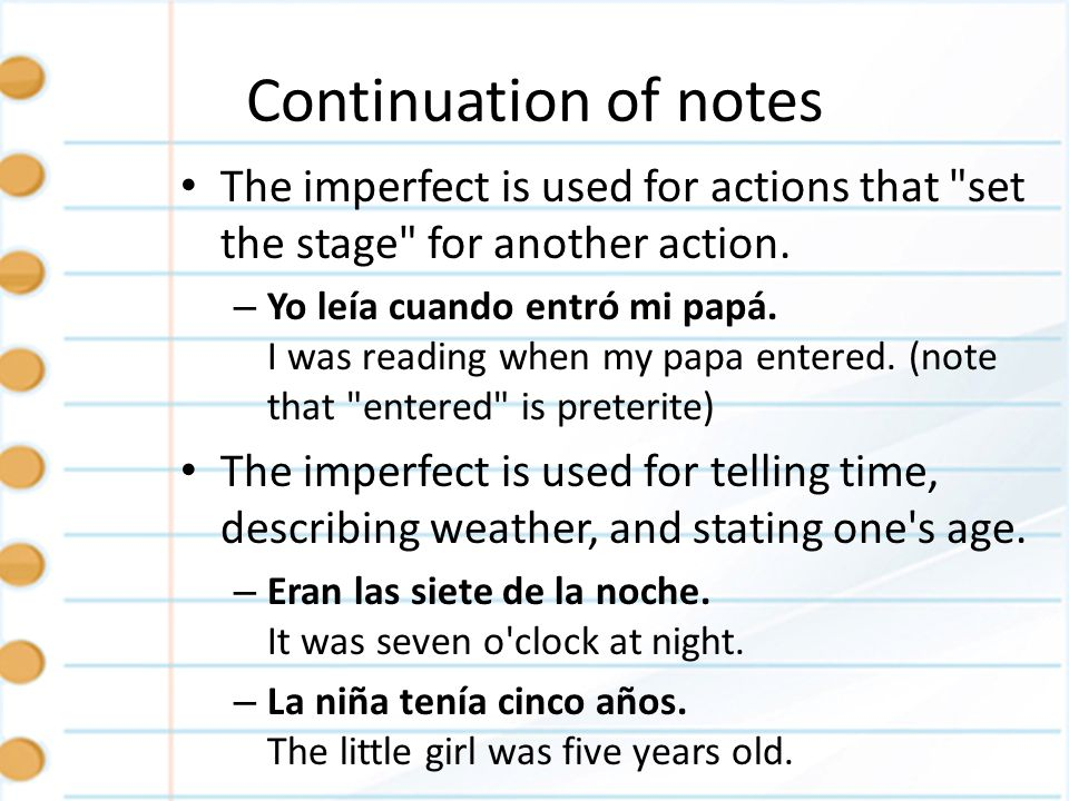 Continuation of notes The imperfect is used for actions that