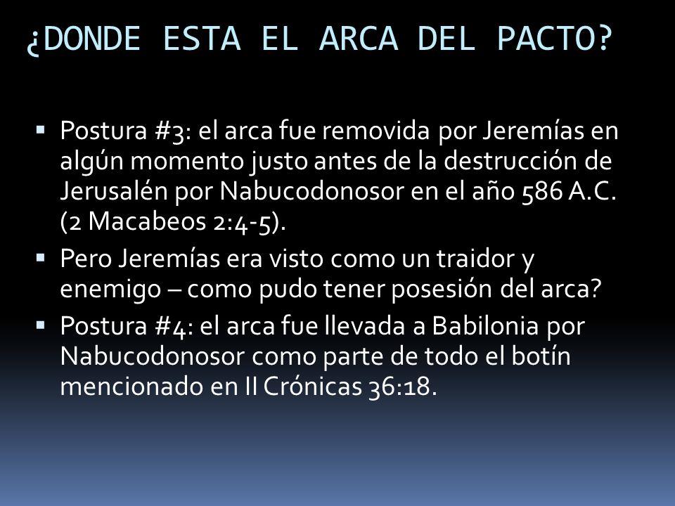 Postura #3: el arca fue removida por Jeremías en algún momento justo antes de la destrucción de Jerusalén por Nabucodonosor en el año 586 A.C.