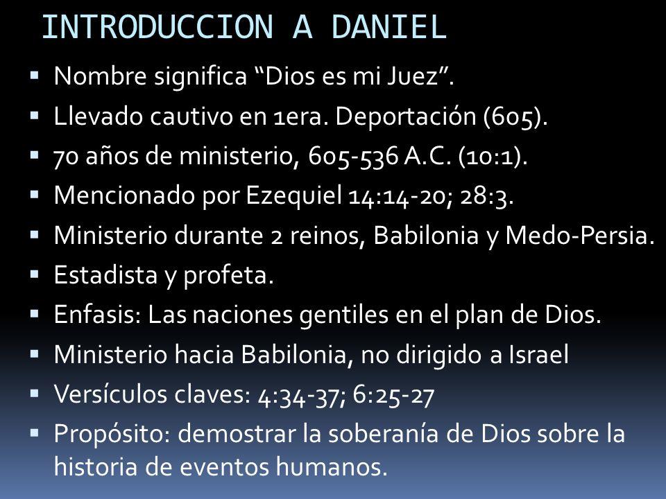 INTRODUCCION A DANIEL Nombre significa Dios es mi Juez.