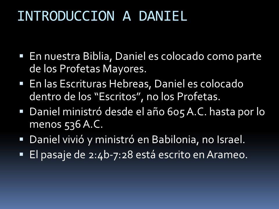 INTRODUCCION A DANIEL En nuestra Biblia, Daniel es colocado como parte de los Profetas Mayores.