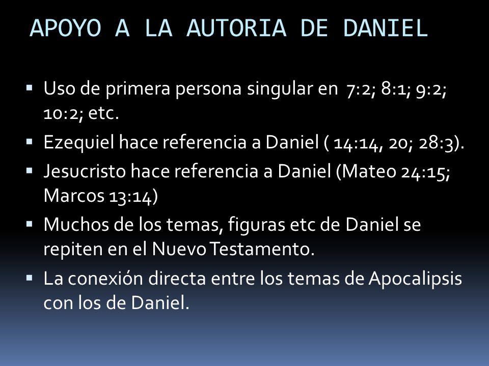 APOYO A LA AUTORIA DE DANIEL Uso de primera persona singular en 7:2; 8:1; 9:2; 10:2; etc.