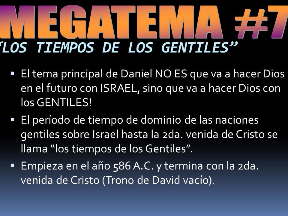 LOS TIEMPOS DE LOS GENTILES El tema principal de Daniel NO ES que va a hacer Dios en el futuro con ISRAEL, sino que va a hacer Dios con los GENTILES.