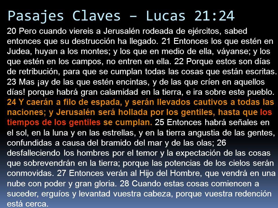 Pasajes Claves – Lucas 21:24 20 Pero cuando viereis a Jerusalén rodeada de ejércitos, sabed entonces que su destrucción ha llegado.