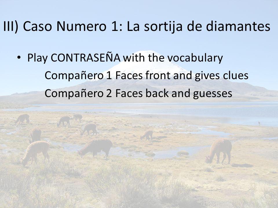 III) Caso Numero 1: La sortija de diamantes Play CONTRASEÑA with the vocabulary Compañero 1 Faces front and gives clues Compañero 2 Faces back and gue