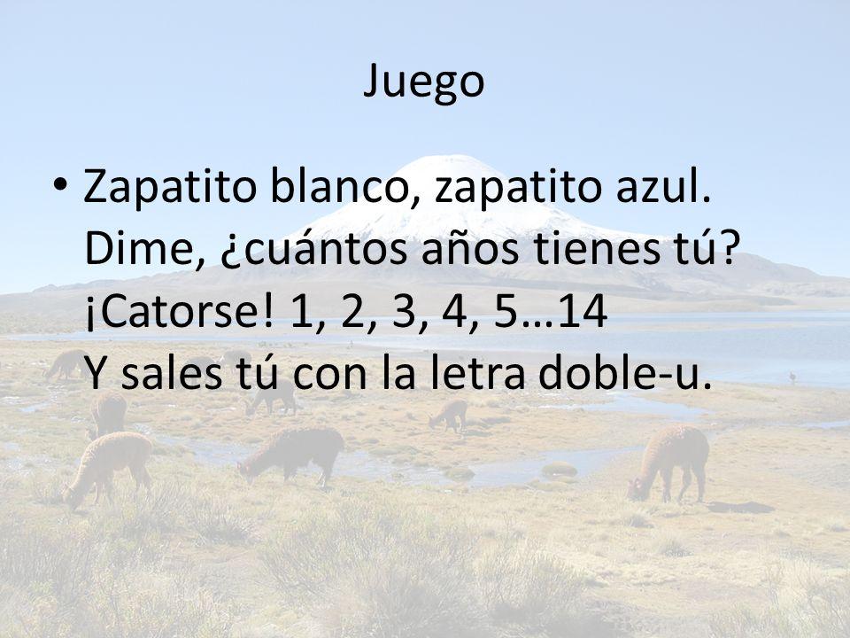 Juego Zapatito blanco, zapatito azul. Dime, ¿cuántos años tienes tú? ¡Catorse! 1, 2, 3, 4, 5…14 Y sales tú con la letra doble-u.