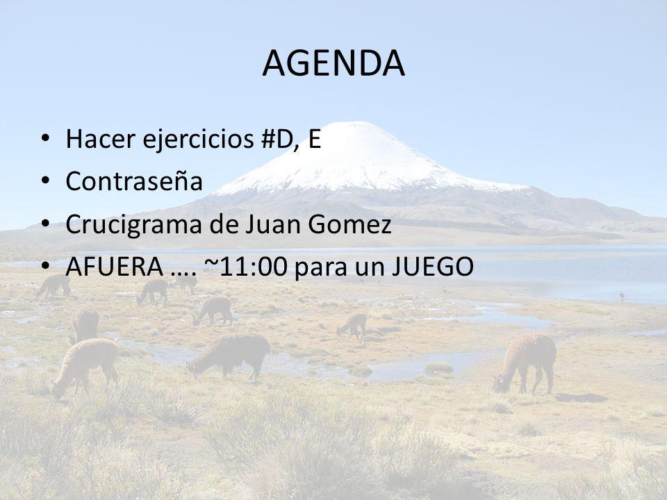 AGENDA Hacer ejercicios #D, E Contraseña Crucigrama de Juan Gomez AFUERA …. ~11:00 para un JUEGO