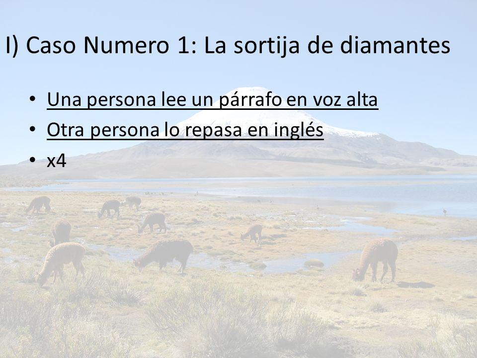I) Caso Numero 1: La sortija de diamantes Una persona lee un párrafo en voz alta Otra persona lo repasa en inglés x4