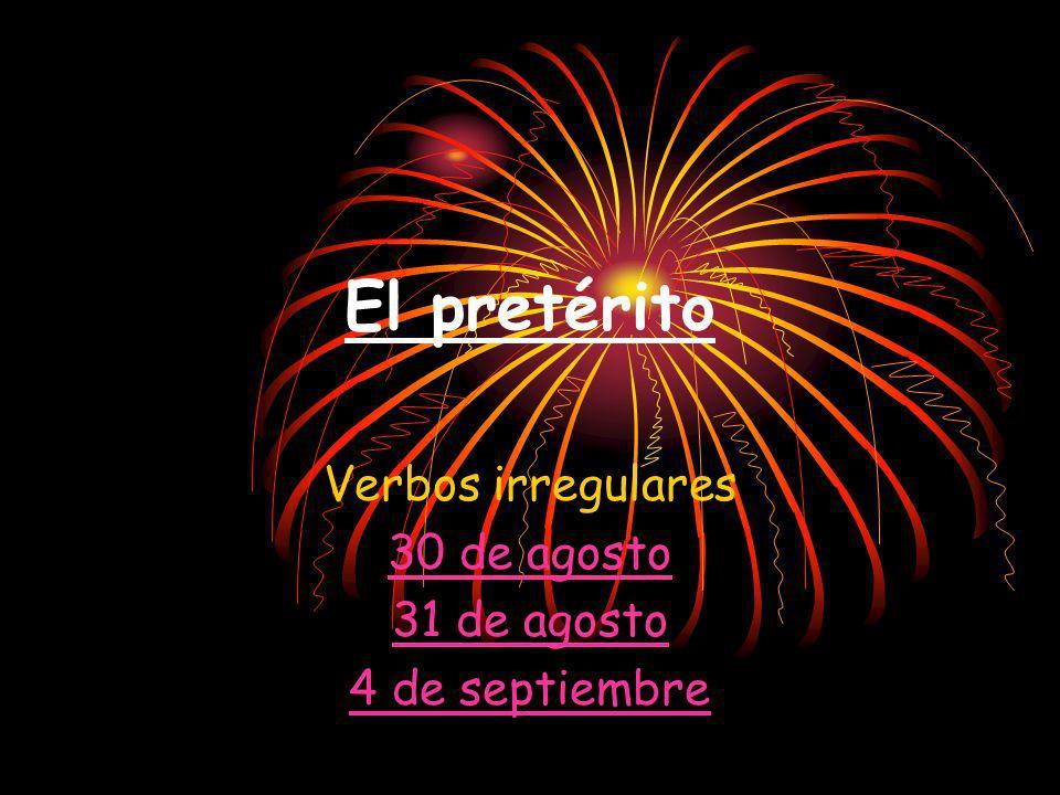 El pretérito Verbos irregulares 30 de agosto 31 de agosto 4 de septiembre