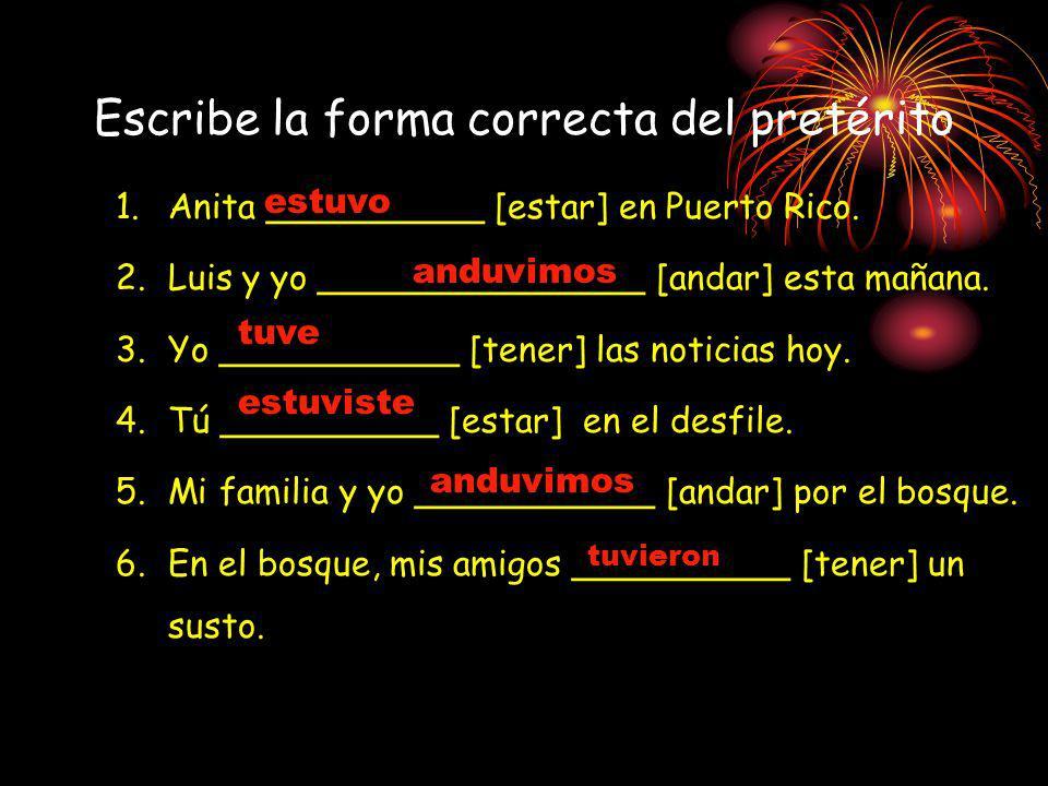 Escribe la forma correcta del pretérito 1.Anita __________ [estar] en Puerto Rico.